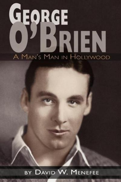 George O'Brien - A Man's Man in Hollywood
