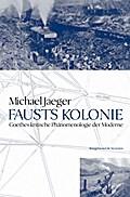 Fausts Kolonie: Goethes kritische Phänomenologie der Moderne 668 Seiten, Paperback   15,5 x 23,5 cm