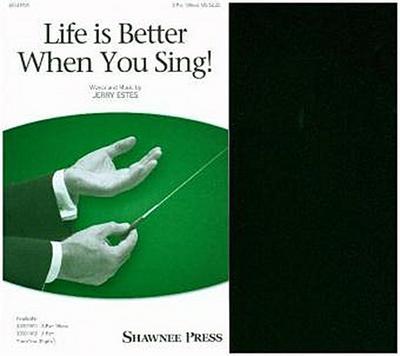 Life Is Better When You Sing!, 3 Part Mixed Choir