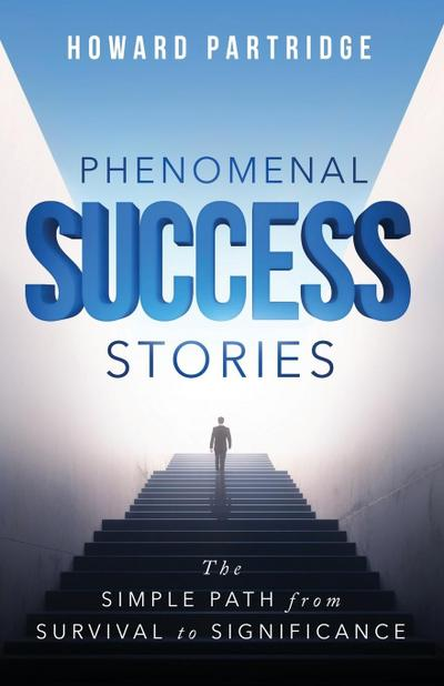 Phenomenal Success Stories: The Simple Path from Survival to Significance
