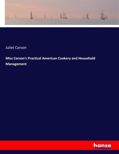Miss Corson's Practical American Cookery and Household Management