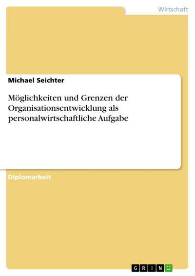 Organisationsentwicklung: Möglichkeiten und Grenzen der Organisationsentwicklung als personalwirtschaftliche Aufgabe