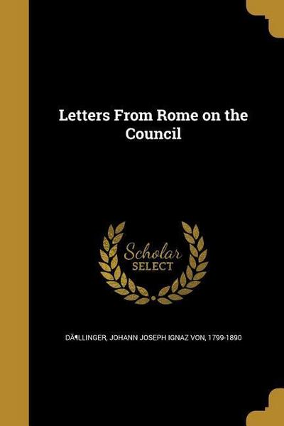 LETTERS FROM ROME ON THE COUNC