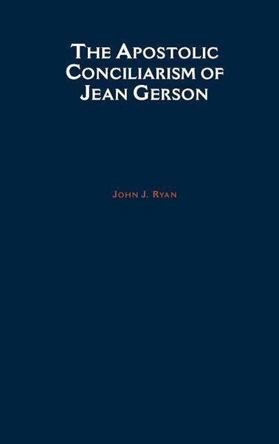 The Apostolic Conciliarism of Jean Gerson