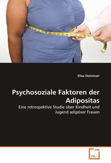 Psychosoziale Faktoren der Adipositas - Elisa Steinmair -  9783639051407