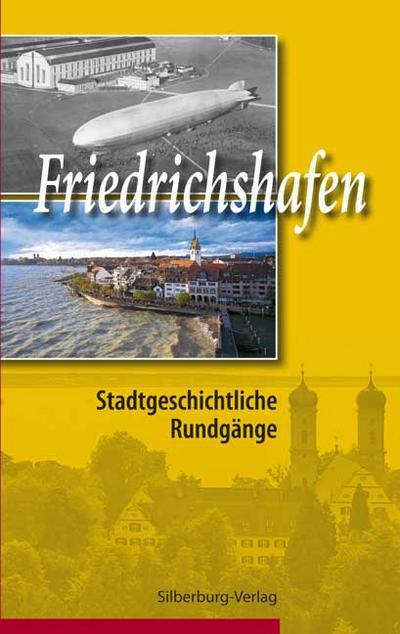 Friedrichshafen; Stadtgeschichtliche Rundgänge; Schriftenreihe des Stadtarchivs Friedrichshafen; Hrsg. v. Semmler, Hartmut/Oellers, Jürgen; Deutsch; 100 Abb.
