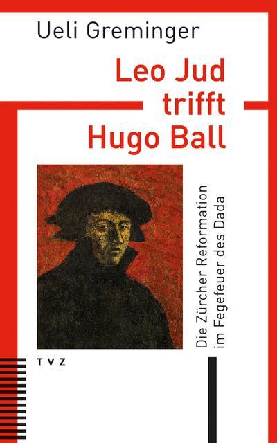 Leo Jud trifft Hugo Ball