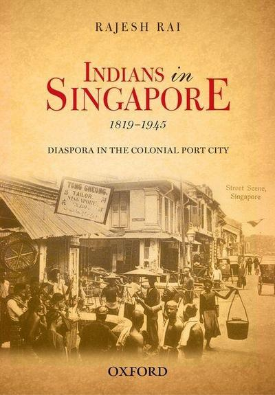 Indians in Singapore, 1819-1945: Diaspora in the Colonial Port City