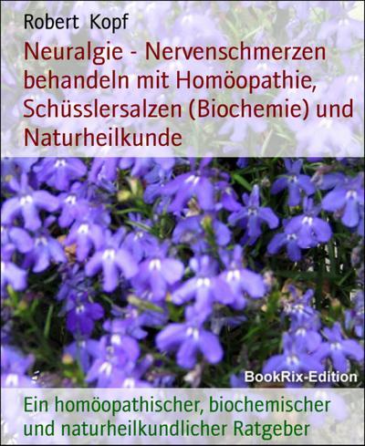 Neuralgie - Nervenschmerzen behandeln mit Homöopathie, Schüsslersalzen (Biochemie) und Naturheilkunde