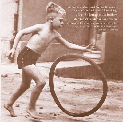Das Bollerrad muss bollern .... Vergessene Kinderspiele aus dem Ruhrgebiet