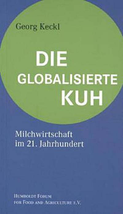 Die globalisierte Kuh; Milchwirtschaft im 21. Jahrhundert   ; Deutsch