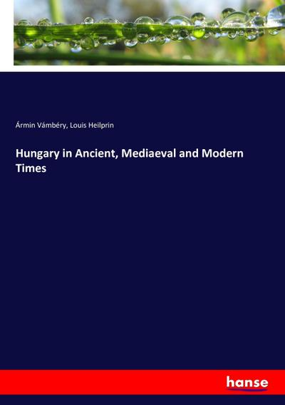Hungary in Ancient, Mediaeval and Modern Times