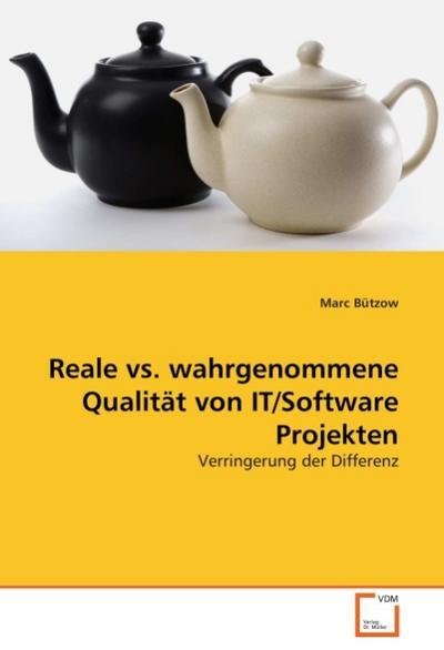 Reale vs. wahrgenommene Qualität von IT/Software Projekten