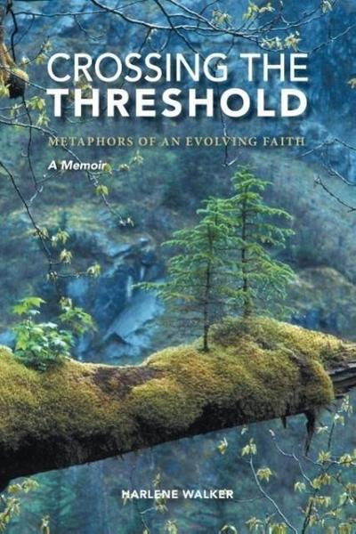 Crossing the Threshold - Metaphors of an Evolving Faith - A Memoir