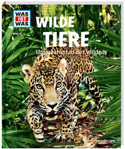 Wilde Tiere. Ungezähmt in der Wildnis