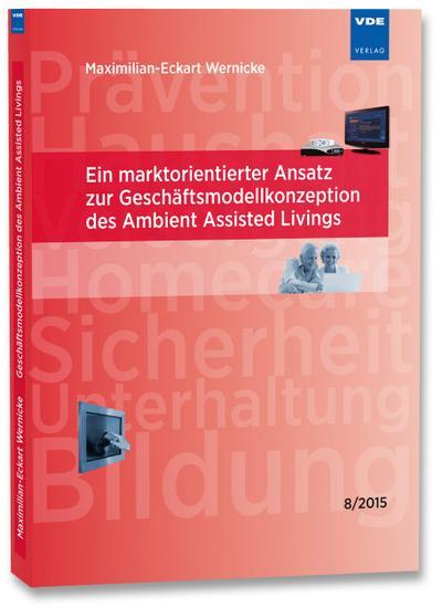 Ein marktorientierter Ansatz zur Geschäftsmodellkonzeption des Ambient Assisted Livings