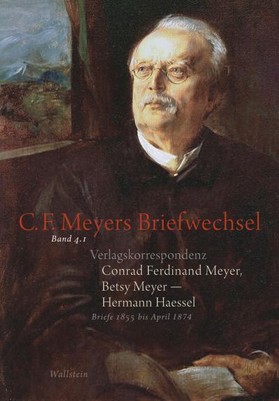 Verlagskorrespondenz: Conrad Ferdinand Meyer, Betsy Meyer - Hermann Haessel mit zugehörigen Briefwechseln und Verlagsdokumenten