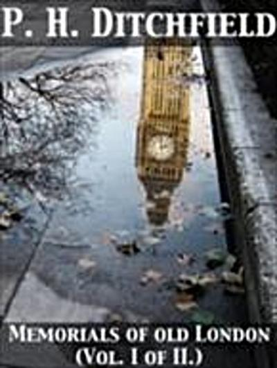 Memorials of Old London Volume I