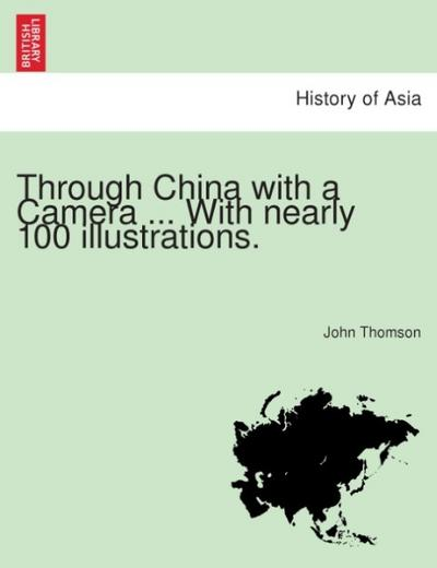 Through China with a Camera ... With nearly 100 illustrations