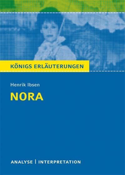 Nora (Ein Puppenheim) von Henrik Ibsen. Textanalyse und Interpretation mit ausführlicher Inhaltsangabe und Abituraufgaben mit Lösungen.