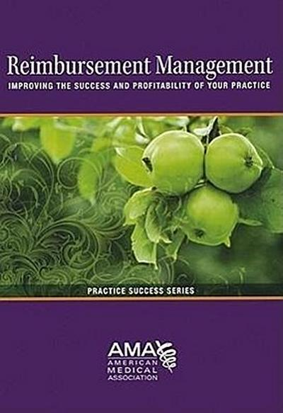 Reimbursement Management: Improving the Success and Profitability of Your Practice