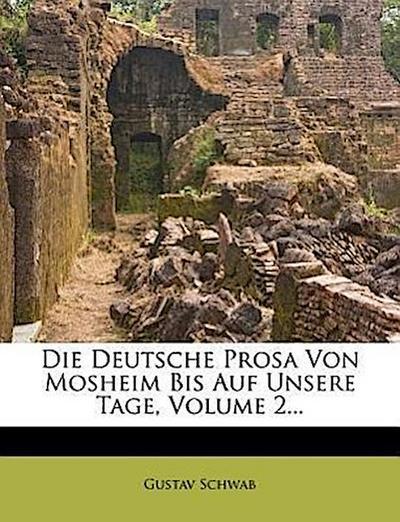 Die deutsche Prosa von Mosheim bis auf unsere Tage.