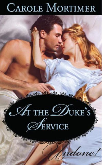 At the Duke's Service (Mills & Boon Historical Undone)