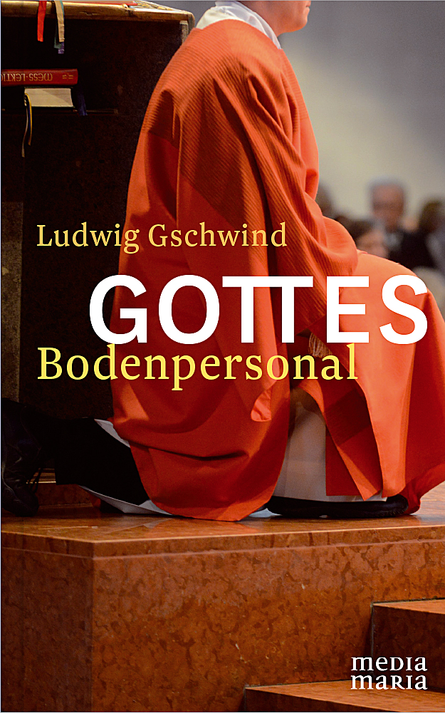 Gottes Bodenpersonal Ludwig Gschwind