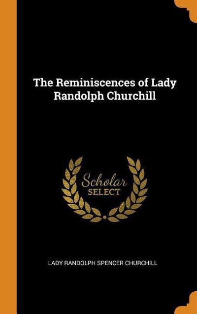 The Reminiscences of Lady Randolph Churchill