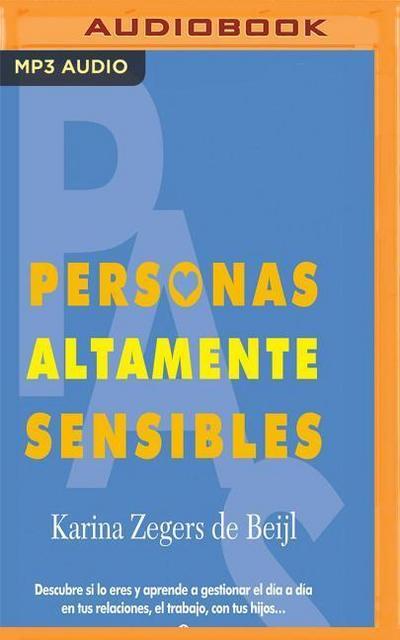 Personas Altamente Sensibles: Descubre Si Lo Eres y Aprende a Gestionar El Dia a Dia En Tus Relaciones, El Trabajo, Con Tus Hijos...