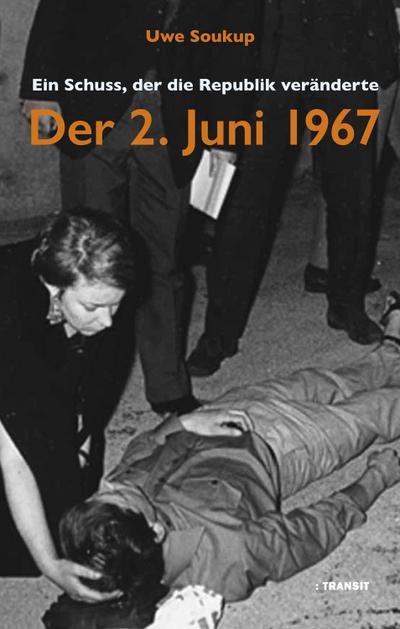 Der 2. Juni 1967: Ein Schuss, der die Republik veränderte