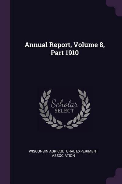 Annual Report, Volume 8, Part 1910