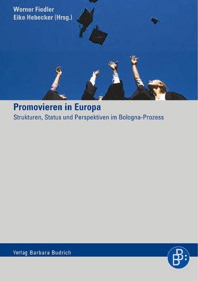Promovieren in Europa. Strukturen, Status und Perspektiven im Bologna-Prozess
