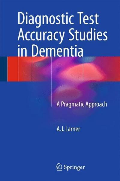 Diagnostic Test Accuracy Studies in Dementia: A Pragmatic Approach