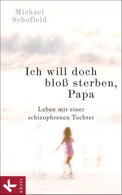 Ich will doch bloß sterben, Papa; Leben mit einer schizophrenen Tochter   ; Aus d. Engl. v. Mayer, Carsten; Deutsch