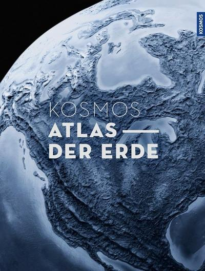 KOSMOS Atlas der Erde; Der Premium-Weltatlas im Großformat; Deutsch; 150 farb. Fotos, 140 Illustr., 0 Illustr., 0 schw.-w. Fotos