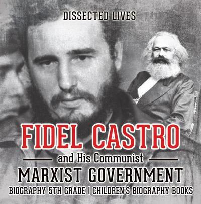 Fidel Castro and His Communist Marxist Government - Biography 5th Grade | Children's Biography Books