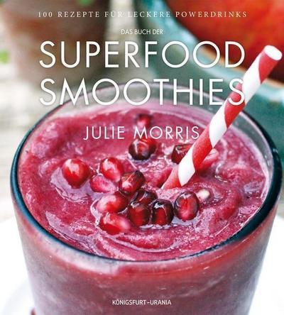 Das Buch der Superfood Smoothies; 100RezeptefürleckerePowerdrinks   ; Deutsch; durchgängig farbig -