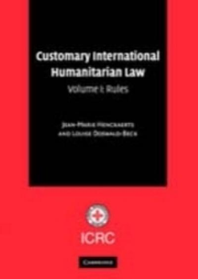 Customary International Humanitarian Law: Volume 1, Rules