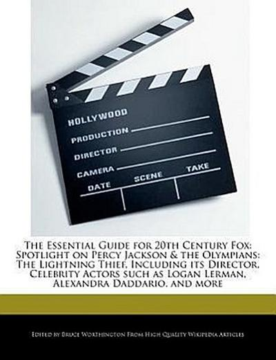 The Essential Guide for 20th Century Fox: Spotlight on Percy Jackson & the Olympians: The Lightning Thief, Including Its Director, Celebrity Actors Su