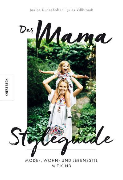 Der Mama Styleguide; Mode-, Wohn- und Lebensstil mit Kind; Deutsch; 200 farb. Abb.