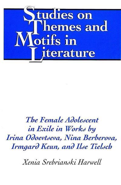 The Female Adolescent in Exile in Works by Irina Odoevtseva, Nina Berberova, Irmgard Keun, and Ilse Tielsch