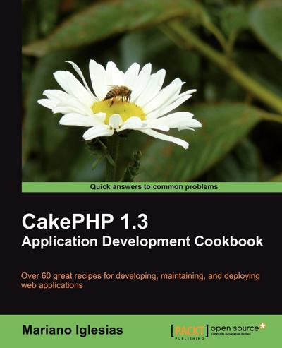 CakePHP 1.3 Application Development Cookbook - Packt Publishing - Taschenbuch, Englisch, Mariano Iglesias, ,
