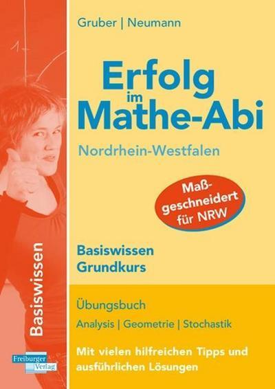 Erfolg im Mathe-Abi NRW Basiswissen Grundkurs: Übungsbuch Analysis, Geometrie und Stochastik mit vielen hilfreichen Tipps und ausführlichen Lösungen