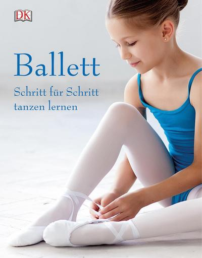 Ballett; Schritt für Schritt tanzen lernen; Deutsch; durchgehend Farbfotografien