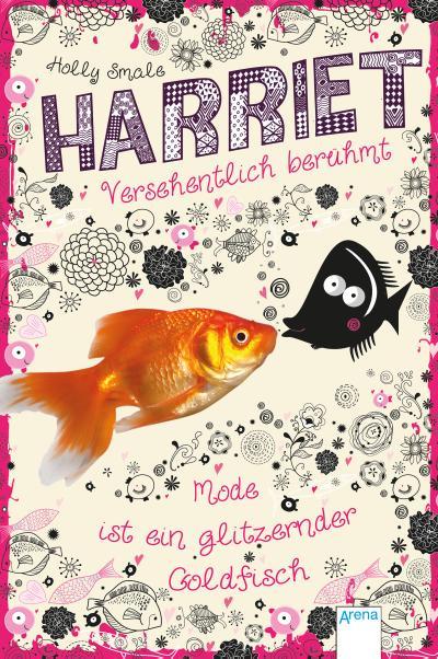 Harriet - versehentlich berühmt; Mode ist ein glitzernder Goldfisch   ; Übers. v. Willems, Elvira; Deutsch; ca. 336 S., Mit UV-Lackierung auf dem Cover