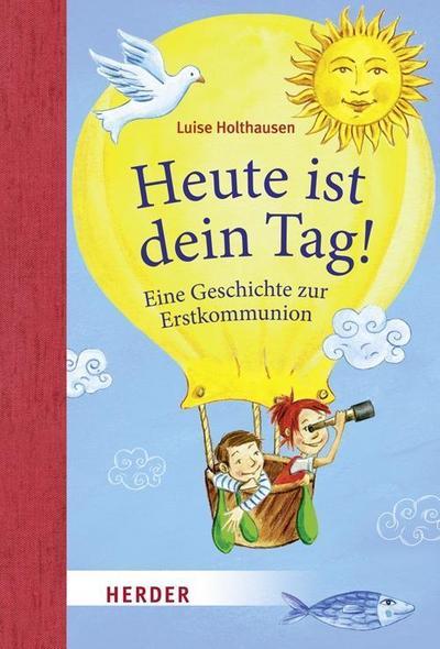 Heute ist dein Tag!: Geschichten zur Erstkommunion - Verlag Herder - Gebundene Ausgabe, Deutsch, Luise Holthausen, Geschichten zur Erstkommunion, Geschichten zur Erstkommunion
