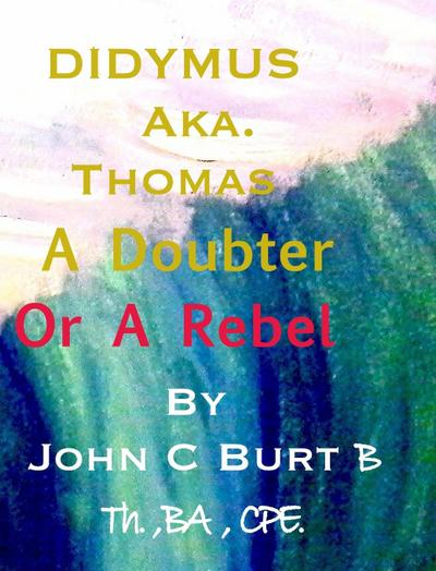 Didymus Aka. Thomas a Doubter or a Rebel