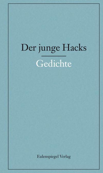 Der junge Hacks 1: 1. Band: Gedichte