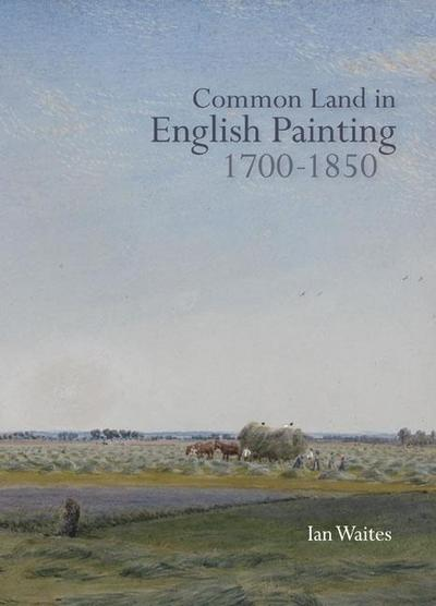 Common Land in English Painting, 1700-1850